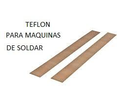 TEFLON MAQUINA DE SOLDAR 40CM X UNIDAD